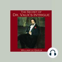 The Secret of Dr. Vaux's Intrigue