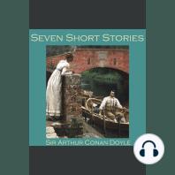 Seven Short Stories by Sir Arthur Conan Doyle