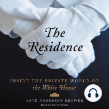 The Residence: Inside the Private World of the White House