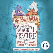 Pip Bartlett's Guide to Magical Creatures: Pip Bartlett, Book 1