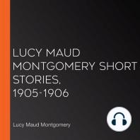 Lucy Maud Montgomery Short Stories, 1905-1906
