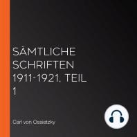 Sämtliche Schriften 1911-1921, Teil 1