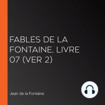 Fables de La Fontaine, livre 07 (ver 2)
