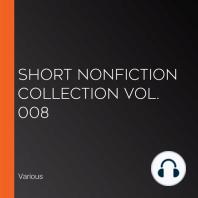 Short Nonfiction Collection Vol. 008