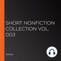 Short Nonfiction Collection Vol. 003