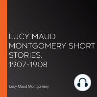 Lucy Maud Montgomery Short Stories, 1907-1908