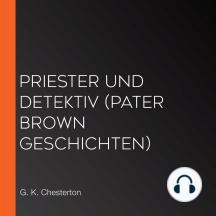 Priester und Detektiv (Pater Brown Geschichten)