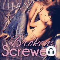 Broken and Screwed