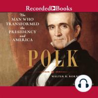 Polk: The Man Who Transformed the Presidency and America