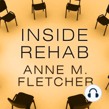 Inside Rehab: The Surprising Truth About Addiction Treatment---and How to Get Help That Works