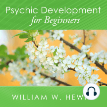 Psychic Development for Beginners: An Easy Guide to Developing and Releasing Your Psychic Abilities