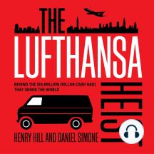 The Lufthansa Heist: Behind the Six-million Dollar Cash Haul That Shook the World