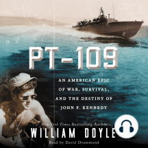 PT-109: An American Epic of War, Survival, and the Destiny of John F. Kennedy