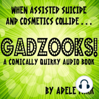 Gadzooks! A Comically Quirky Audio Book: When Assisted Suicide And Cosmetics Collide