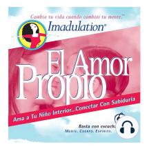 El Amor Propio: Ama a Tu Nino Interior...Conectar Con Sabiduria