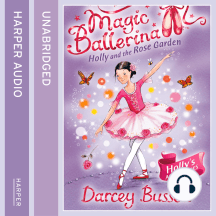 Holly and the Rose Garden: Magic Ballerina, Book 16
