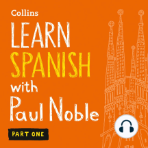 Learn Spanish with Paul Noble: Part One: Learn Spanish the Natural Way