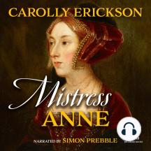 Mistress Anne: The Exceptional Life of Anne Boleyn