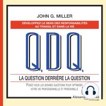 QDQ La question derière la question: Posez-voue les bonnes questions pour optimiser votre vie professionnelle et personnelle