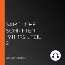 Sämtliche Schriften 1911-1921, Teil 2
