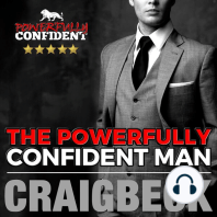 The Powerfully Confident Man