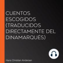 Cuentos Escogidos (Traducidos directamente del dinamarqués)