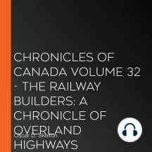Chronicles of Canada Volume 32 - The Railway Builders: A Chronicle of Overland Highways