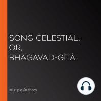 Song Celestial; Or, Bhagavad-Gîtâ