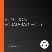 Aunt Jo's Scrap-Bag Vol. 6