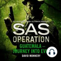 Guatemala – Journey into Evil (SAS Operation)