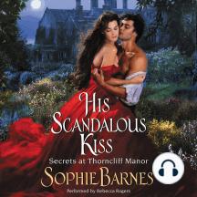 His Scandalous Kiss: Secrets at Thorncliff Manor