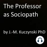 The Professor as Sociopath