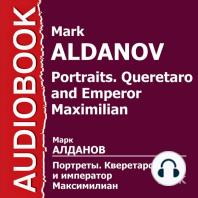 Портреты. Кверетаро и император Максимилиан