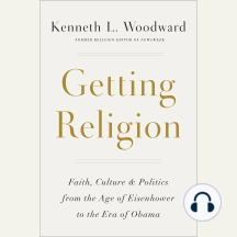 Getting Religion: Faith, Culture & Politics from the Age of Eisenhower to the Era of Obama