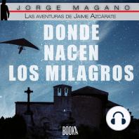 Donde nacen los milagros (Las aventuras de Jaime Azcárate 2)