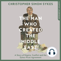 The Man Who Created the Middle East: A Story of Empire, Conflict, and the Sykes-Picot Agreement