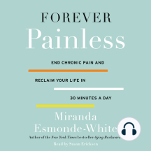 Forever Painless: End Chronic Pain and Reclaim Your Life in 30 Minutes a Day