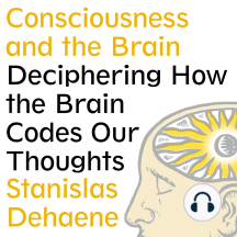 Consciousness and the Brain: Deciphering How the Brain Codes Our Thoughts