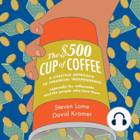 The $500 Cup of Coffee: A Lifestyle Approach to Financial Independence