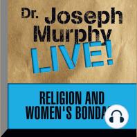 Religion and Women's Bondage: Dr. Joseph Murphy LIVE!