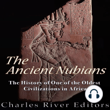 The Ancient Nubians: The History of One of the Oldest Civilizations in Africa