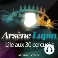 Arsène Lupin: L'île aux 30 cercueils: Les aventures d'Arsène Lupin, gentleman cambrioleur