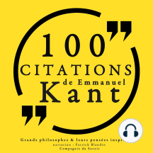 100 citations d'Emmanuel Kant: Comprendre la philosophie