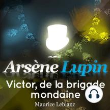 Arsène Lupin: Victor, de la brigade mondaine: Les aventures d'Arsène Lupin, gentleman cambrioleur