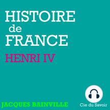 Histoire de France: Henri IV: Histoire de France
