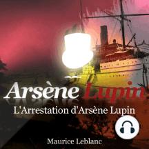 L'arrestation d'Arsène Lupin: Les aventures d'Arsène Lupin, gentleman cambrioleur