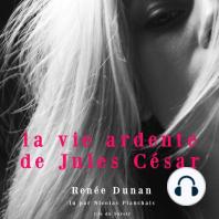 La vie ardente de Jules César