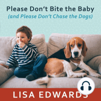 Please Don't Bite the Baby (and Please Don't Chase the Dogs)