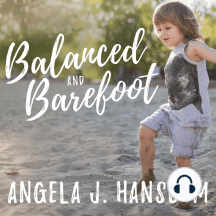Balanced and Barefoot: How Unrestricted Outdoor Play Makes for Strong, Confident, and Capable Children