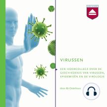 Virussen: Een Hoorcollege over De Geschiedenis Van Virussen, Epidemiedn En De Virologie